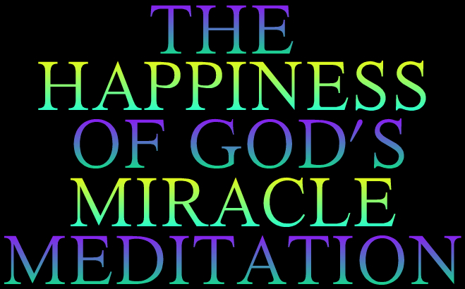 What Is The Happiness Of God's Miracle Meditation?